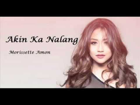 Download Lagu Morissette Amon   Akin Ka Na Lang with lyrics MP3