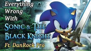 Everything Wrong With Sonic & The Black Knight in 24 Minutes (Ft. DanRock Pro)