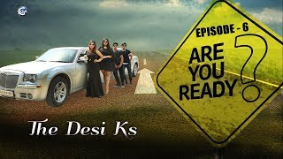 Hindi Web Series (The Desi Kardashians ) | The Desi Ks | EP 6 : ARE YOU READY ? | GGA