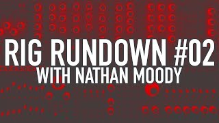 Rig Rundown #02 - Nathan Moody