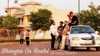 Bhangra on Hostal Sharry Mann parmish verma New song