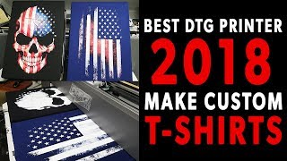 Best DTG Printer 2018 | Make Custom T-Shirts With DTG M2