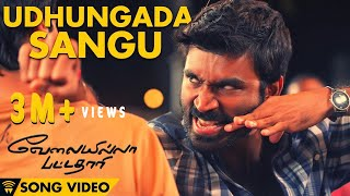 Udhungada Sangu - Velai Illa Pattadhaari Offical Full Song