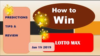 How to Win  LOTTO MAX Jan 18 2019 Predictions and Tips