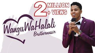 Brother Nassir - Wangu Wa Halali (Official Wedding Song) With Lyrics