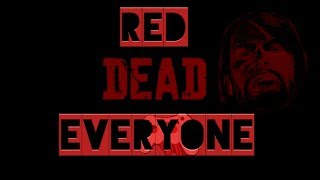 Red Dead Eveyone....