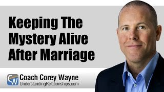 Keeping The Mystery Alive After Marriage