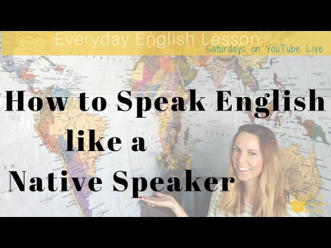 Everyday English: How to Speak like a Native English Speaker