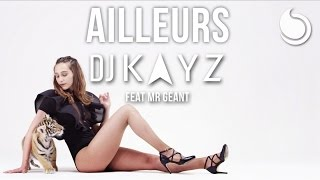 DJ Kayz Ft. Mr Géant - Ailleurs (Official Music Video)