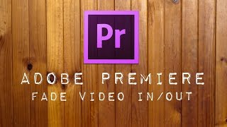 How to Fade In Out Video In Adobe Premiere Pro Tutorial