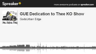 GUE Dedication to Thee KO Show (part 2 of 4, made with Spreaker)