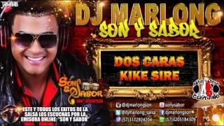 Dos Caras - Kike Sire - DJ Marlong Son y Sabor 2016