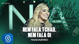Naiara Azevedo - Nem Fala Tchau, Nem Fala Oi (DVD Contraste)