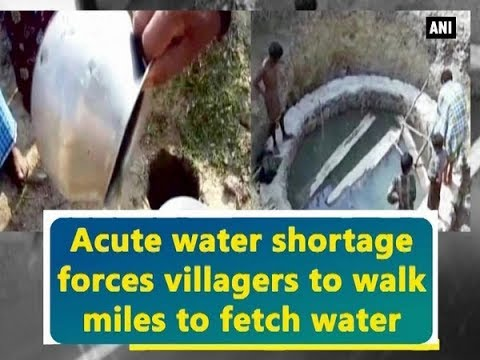Acute water shortage forces villagers to walk miles to fetch water