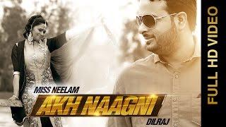 New Punjabi Songs 2015 | Akh Naagni | Miss Neelam & Dilraj | Latest Punjabi Songs 2015