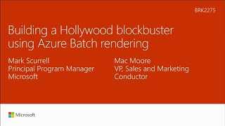 Building a Hollywood blockbuster using Microsoft Azure Batch rendering - BRK2275