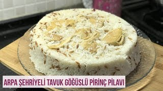 Arpa Şehriyeli Kızarmış Tavuk Göğüslü Pirinç Pilavı - Naciye Kesici - Kahvaltılık Tarifler