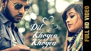 DIL KHOYEA KHOYEA (Full Video) || WILLIAM KALER || New Punjabi Songs 2017
