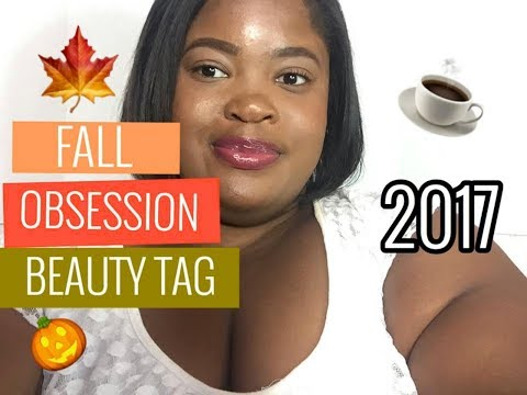FALL OBSESSIONS BEAUTY TAG 2017 TAG NEW🍂   BEAUTYBYDIONNAD