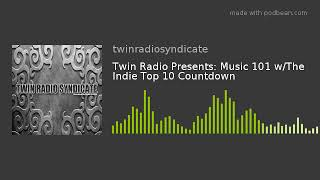 Twin Radio Presents: Music 101 W/The Indie Top 10 Countdown