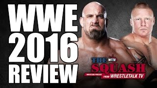 Goldberg, AJ Styles & Roman Reigns: WWE 2016 In Review | The Squash Podcast