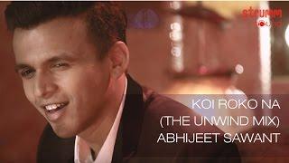 Koi Roko Na (The Unwind Mix) by Abhijeet Sawant