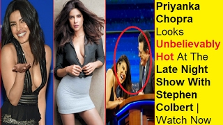 Priyanka Chopra Looks Unbelievably Hot At The Late Night Show With Stephen Colbert   Watch Now