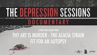 The Depression Sessions (DOCUMENTARY) - THY ART IS MURDER, THE ACACIA STRAIN, FIT FOR AN AUTOPSY