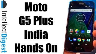 Moto G5 Plus (Moto G5+) India First Impressions | Intellect Digest