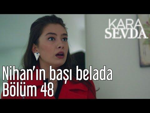 Kara Sevda 48. Bölüm - Nihan'ın Başı Belada