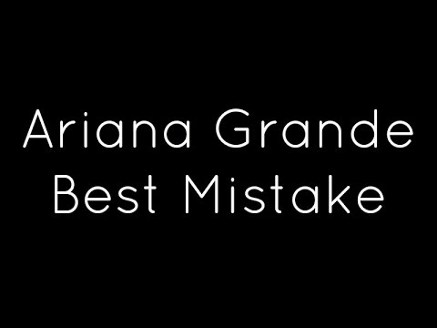 Ariana Grande ft. Big Sean Best Mistake Lyrics