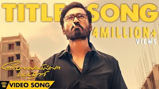 Velai Illa Pattadhaari #D25 #VIP - Title Song | Full Video Song