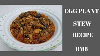 HOW TO PREPARE AN EGG PLANT/GARDEN EGGS/AUBERGINE STEW