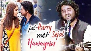 Hawayein Song - Arijit Singh Mesmerizes With His Voice - Jab Harry Met Sejal - Shahrukh, Anushka