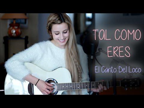 Tal como eres- El Canto del Loco (Cover by Xandra Garsem)