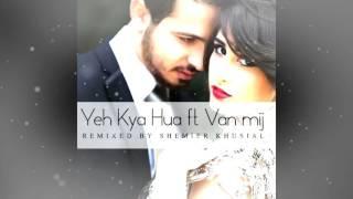 Yeh Kya Hua ft Van mij - Dj Shemier