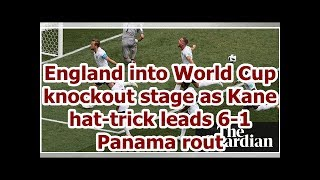 England into World Cup knockout stage as Kane hat-trick leads 6-1 Panama rout