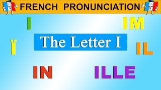 FRENCH PRONUNCIATION LESSON - I, Ï, Î, IL, ILL, IM, IN
