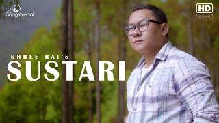 Sustari Sustari -  Shree Rai | New Pop Song 2018