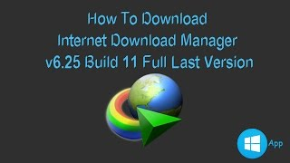 How to Download and Install Internet Download Manager 6 25 Build 11 Full [work 100%]