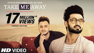 Take Me Away Aake Laija: Resham Singh Anmol Ft Millind Gaba (Official Song) | New Punjabi Songs 2017