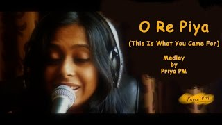 O Re Piya | This Is What You Came For | Priya PM | Cover Medley - 3 Songs in 1