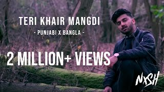 Nish - Teri Khair Mangdi (PUNJABI X BANGLA COVER) | Official Video