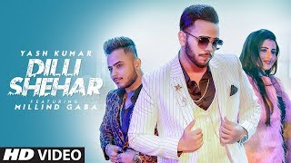Dilli Shehar: Yash Kumar Ft Millind Gaba | Music MG | Shabby | Latest Punjabi Song 2019