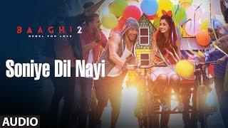Soniye Dil Nayi Full Audio Song   Baaghi 2   Tiger Shroff   Disha Patani   Ahmed Khan