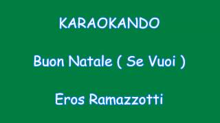 Karaoke Italiano - Buon Natale ( Se Vuoi ) - Eros Ramazzotti ( Testo )