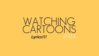 Jay Allen - Watching Cartoons (Lyrics)