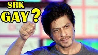 Is Shahrukh Khan GAY?