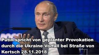 Putin spricht von geplanter Provokation durch die Ukraine Vorfall bei Straße von Kertsch 28.11.2018
