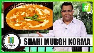 How To Make Shahi Murgh Korma | By Chef Ajay Chopra